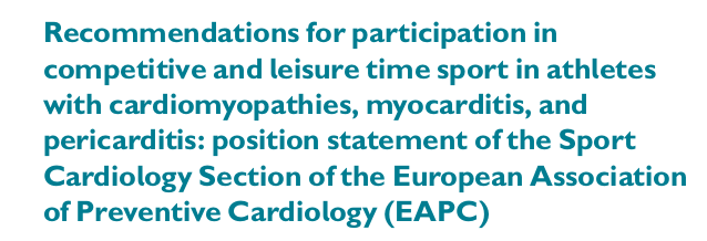 Recommendations for participation in competitive and leisure time sport in athletes with cardiomyopathies, myocarditis, and pericarditis: position statement of the Sport Cardiology Section of the European Association of Preventive Cardiology (EAPC)