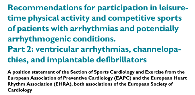 Recommendations for participation in leisure- time physical activity and competitive sports of patients with arrhythmias and potentially arrhythmogenic conditions. Part 2: ventricular arrhythmias, channelopa- thies, and implantable defibrillators